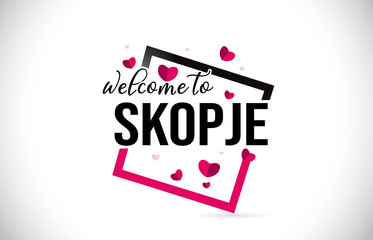 Skopje Welcome To Word Text with Handwritten Font and Red Hearts Square.