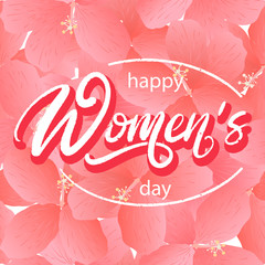 Happy Women's day hand lettering. Festive text design on background with flowers of Hibiscus. International Woman's Day greeting calligraphy. Vector template for poster, social network, banner, cards.