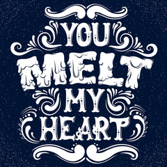 You melt my heart. Cute artwork. Quote typographical background with creative hand drawn font. Template for card banner poster print for t-shirt.