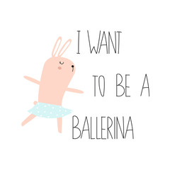 Cute slogan with bunny ballerina. Kids fashion graphic. Vector hand drawn illustration.
