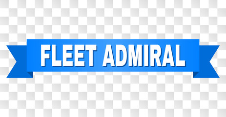 FLEET ADMIRAL text on a ribbon. Designed with white caption and blue stripe. Vector banner with FLEET ADMIRAL tag on a transparent background.