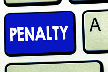 Writing note showing Penalty. Business photo showcasing Punishment imposed for breaking a law rule or contract Sports term.