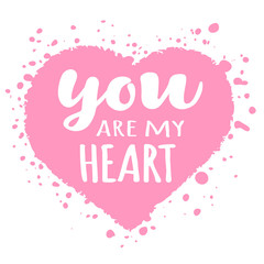 Valentines Day card with hand drawn lettering  -You are my heart -  and abstract heart shape. Romantic illustration for flyers,posters,holiday invitations , greeting cards, t-shirt prints.