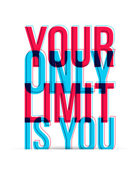 Your Only Limit Is You sign text isolated on white