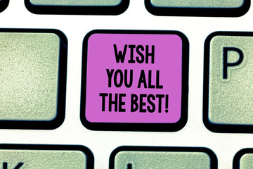 Conceptual hand writing showing Wish You All The Best. Business photo showcasing Special wishes have a good fortune lucky life Keyboard key Intention to create computer message idea