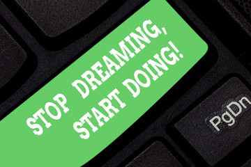 Word writing text Stop Dreaming Start Doing. Business concept for Put your dreams into action Materialize it Keyboard key Intention to create computer message pressing keypad idea