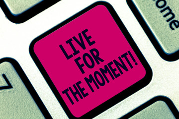 Handwriting text Live For The Moment. Concept meaning Enjoy today happy lifestyle relaxed be motivated Keyboard key Intention to create computer message pressing keypad idea