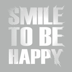 Fashion print for t shirt. Smile to be happy. Idea for design. Trendy composition with letters of isolated on a empty background. Can be used as poster or logo