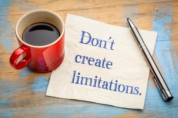 Do not create limitations