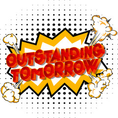 Outstanding Tomorrow - Vector illustrated comic book style phrase on abstract background.
