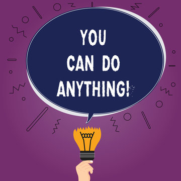 Text sign showing You Can Do Anything. Conceptual photo Motivation for doing something Believe in yourself Blank Oval Color Speech Bubble Above a Broken Bulb with Failed Idea icon
