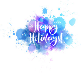 Happy Holidays! calligraphy  on watercolor splash background