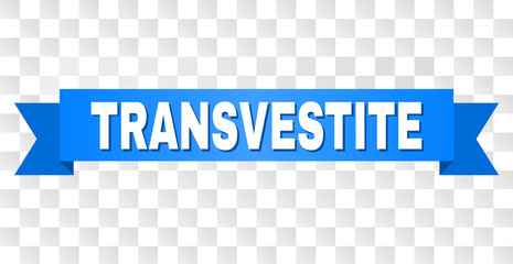 TRANSVESTITE text on a ribbon. Designed with white title and blue tape. Vector banner with TRANSVESTITE tag on a transparent background.