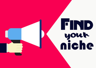 Find your niche. Concept business phrase. Hand holding megaphone