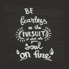Be fearless in the pursuit of what sets your soul on fire handwriting monogram calligraphy. Engraved ink art.