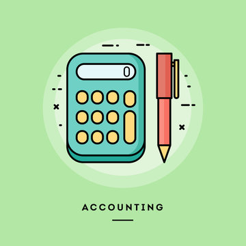 Accounting, calculator and pen, flat design thin line banner, usage for e-mail newsletters, web banners, headers, blog posts, print and more. Vector illustration.