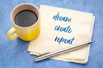 dream, create, repeat - inspirational text