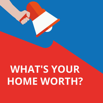Text sign showing What s is Your Home Worth question.