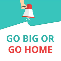 Writing note showing Go Big Or Go Home Motivational Call.