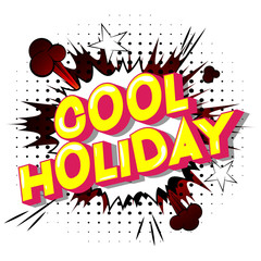 Cool Holiday - Vector illustrated comic book style phrase on abstract background.