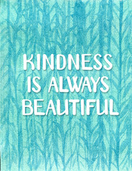 Kindness is always beautiful - poster with hand drawn lettering and watercolor hand drawn background