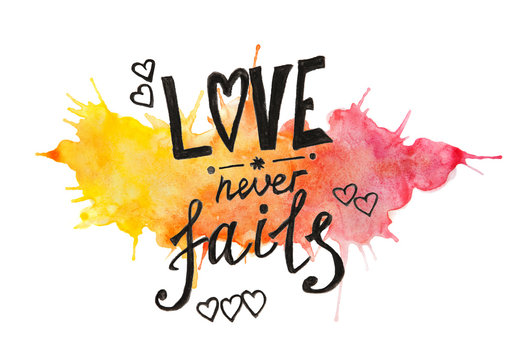 Love never fails - painting text on yellow and pink watercolor background isolated on white