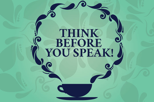 Word writing text Think Before You Speak. Business concept for Consider what you are going to say before do it Cup and Saucer with Paisley Design as Steam icon on Blank Watermarked Space
