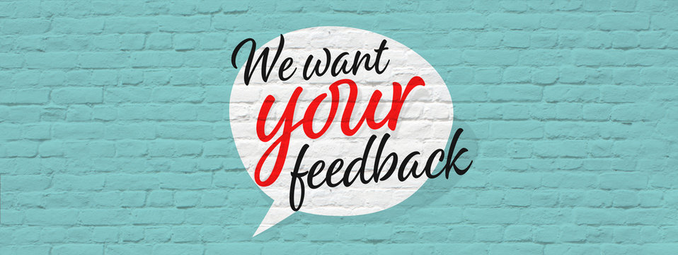 We want your feedback,