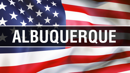 Albuquerque city on a USA flag background, 3D . United states of America flag waving in the wind. Proud American Flag Waving, US Albuquerque city concept. US American symbol and Albuquerque background