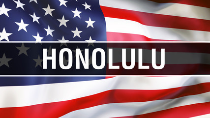 Honolulu city on a USA flag background, 3D rendering. United states of America flag waving in the wind. Proud American Flag Waving, US Honolulu city concept. US American symbol and Honolulu background