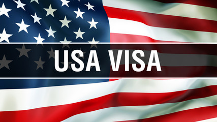 USA visa on a USA flag background, 3D rendering. States of America flag waving in the wind. Proud American Flag Waving, American USA visa concept. US symbol with American USA visa sign background