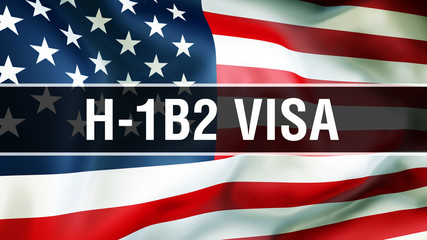 H-1B2 Visa on a USA flag background, 3D rendering. United States of America flag waving in the wind. Proud American Flag Waving, American H-1B2 Visa concept. US symbol with American H-1B2 Visa ba