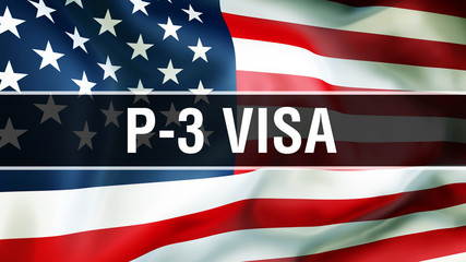 P-3 Visa on a USA flag background, 3D rendering. States of America flag waving in the wind. Proud American Flag Waving, American P-3 Visa concept. US symbol with American P-3 Visa sign background