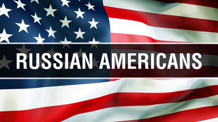 Russian Americans on a USA flag background, 3D rendering. United States of America flag waving in the wind. Proud American Flag Waving, American Russian Americans concept. US symbol with American