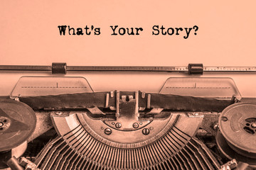 what's your story? printed on a sheet of paper on a vintage typewriter. journalist, writer.