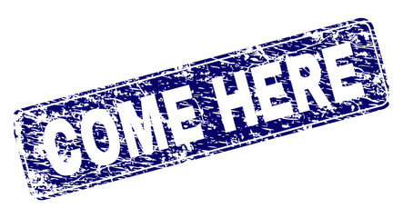 COME HERE stamp seal print with distress texture. Seal shape is a rounded rectangle with frame. Blue vector rubber print of COME HERE title with scratched texture.