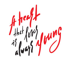 Heart that loves is always young - motivational quote. Hand drawn beautiful lettering. Print for inspirational poster, t-shirt, bag, cups, card, flyer, sticker, badge. Elegant calligraphy sign