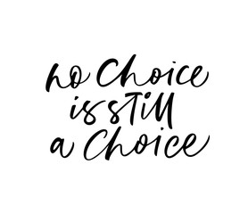 No choice is still a choice card. Hand drawn brush style modern calligraphy.