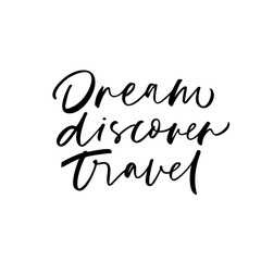 Dream, discover, travel phrase. Vector print design.
