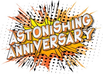 Astonishing Anniversary - Vector illustrated comic book style phrase on abstract background.