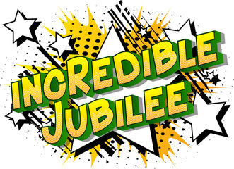 Incredible Jubilee - Vector illustrated comic book style phrase on abstract background.