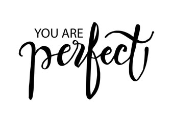 You are perfect lettering. Positive quote.