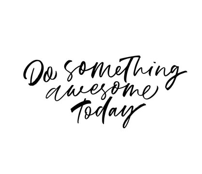 Do something awesome today phrase. Vector hand drawn brush style modern calligraphy.