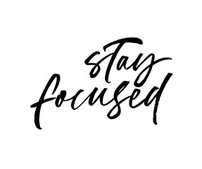 Stay focudes phrase. Vector hand drawn brush style modern calligraphy.