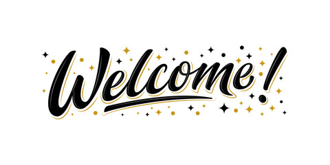 Welcome lettering sign with black / gold stars. Handwritten modern brush lettering on white background. Text for postcard, invitation, T-shirt print design, banner, poster, web, icon. Isolated vector
