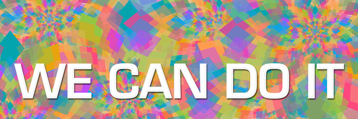 We Can Do It Colorful Abstract Textured Background Text Horizontal