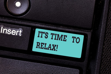 Writing note showing It S Is Time To Relax. Business photo showcasing Take a break relaxing days vacation leisure have fun Keyboard key Intention to create computer message pressing keypad idea