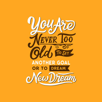 Hand Drawn Typography / lettering Design Quotes, You are never too old to set another goal or to dream new dream
