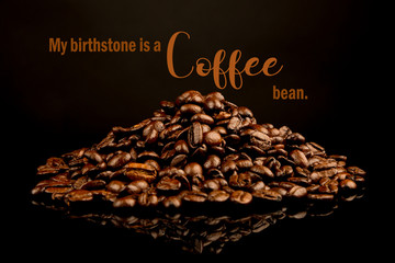 """Funny Coffee Memes,"""" My birthstone is a coffee bean"""". Cool Quotes, pile of coffee beans"""