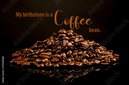 "Funny Coffee Memes,"" My birthstone is a coffee bean"". Cool Quotes ... #coffeeBean"